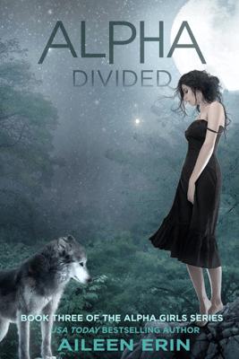 Alpha Divided - Aileen Erin