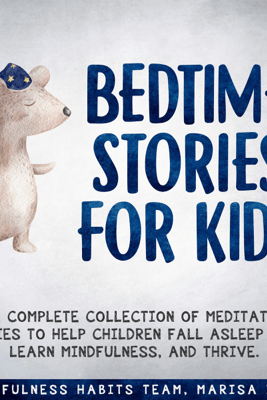 Bedtime Stories for Kids: The Complete Collection of Meditation Stories to Help Children Fall Asleep Fast, Learn Mindfulness, and Thrive (Unabridged) - Mindfulness Habits Team & Marisa Imôn