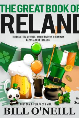 The Great Book of Ireland: Interesting Stories, Irish History & Random Facts About Ireland: History & Fun Facts, Book 1 (Unabridged) - Bill O'Neill