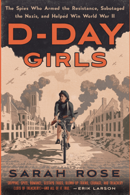 D-Day Girls: The Spies Who Armed the Resistance, Sabotaged the Nazis, and Helped Win World  War II (Unabridged) - Sarah Rose