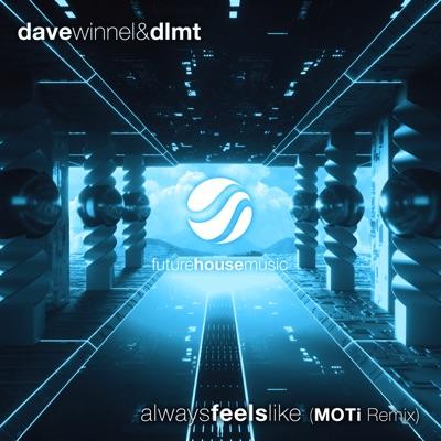 Always Feels Like (Moti Remix) - Dave Winnel & DLMT mp3 download