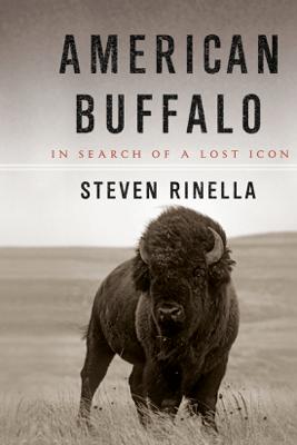 American Buffalo: In Search of a Lost Icon (Unabridged) - Steven Rinella