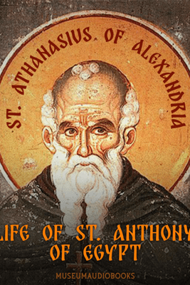 Life of St. Anthony of Egypt (Unabridged) - St. Athanasius of Alexandria