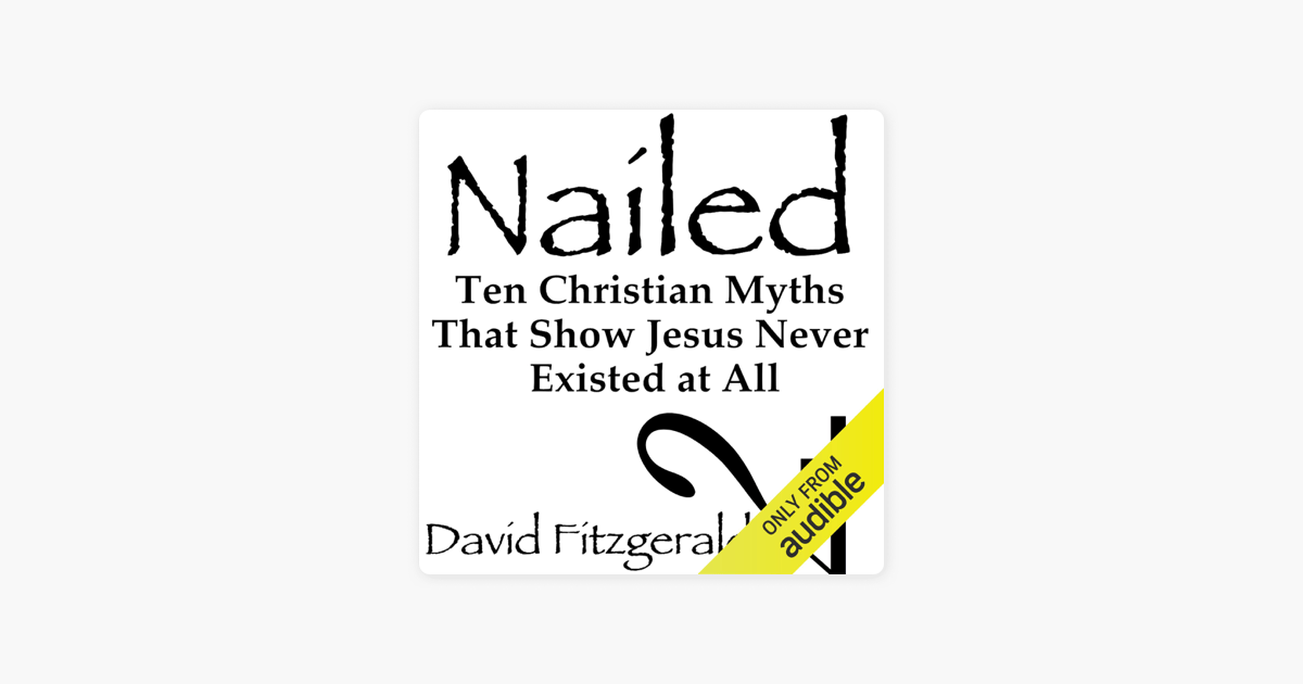 Nailed: Ten Christian Myths That Show Jesus Never Existed