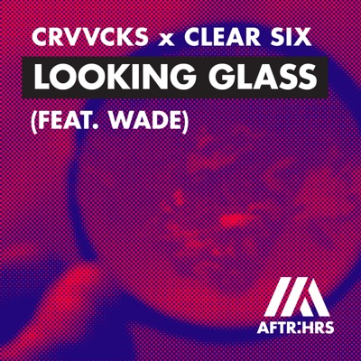 Looking Glass - Crvvcks & Clear Six Feat. Wade mp3 download