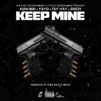 Keep Mine (feat. Tay Way & Gee2x) - Single - Kush Bud & Yayo mp3 download