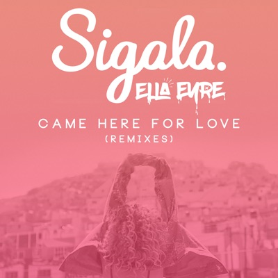 Came Here For Love (Calvo Remix) - Sigala & Ella Eyre mp3 download