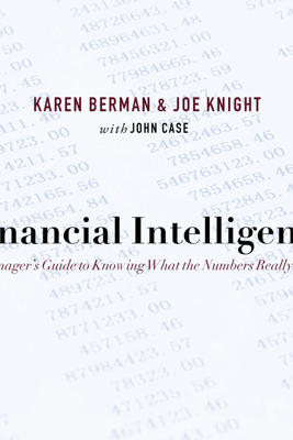Financial Intelligence: A Manager's Guide to Knowing What the Numbers Really Mean - Karen Berman & Joe Knight