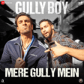 Free Download Ranveer Singh, DIVINE, Naezy & Sez on the Beat Mere Gully Mein (From