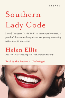 Southern Lady Code: Essays (Unabridged) - Helen Ellis
