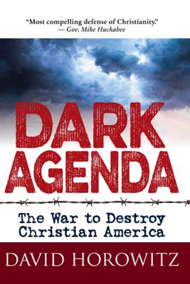 Dark Agenda: The War to Destroy Christian America - David Horowitz