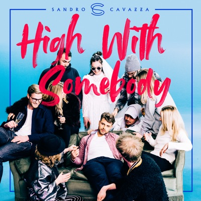 High With Somebody - Sandro Cavazza & P3GI-13 mp3 download
