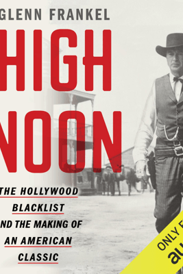 High Noon: The Hollywood Blacklist and the Making of an American Classic (Unabridged) - Glenn Frankel