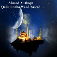 Qalu Innaha Waad Naseed Ahmed Al Muqit MP3