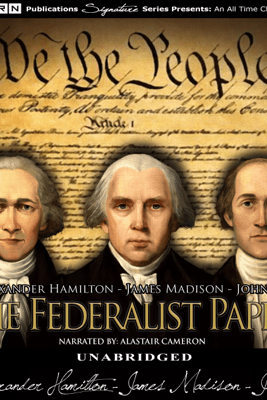 The Federalist Papers (Unabridged) - Alexander Hamilton, James Madison & John Jay