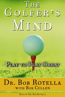 The Golfer's Mind (Abridged) - Bob Rotella & Bob Cullen