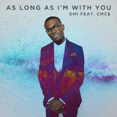As Long As I'm With You - OMI & CMC$ mp3 download