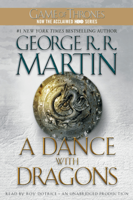 A Dance with Dragons: A Song of Ice and Fire: Book Five (Unabridged) - George R.R. Martin
