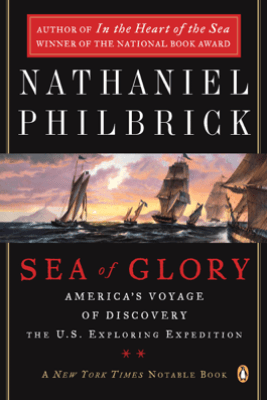 Sea of Glory: America's Voyage of Discovery, the U.S. Exploring Expedition, 1838-1842 (Abridged) - Nathaniel Philbrick