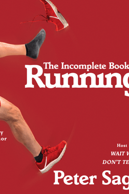 The Incomplete Book of Running (Unabridged) - Peter Sagal