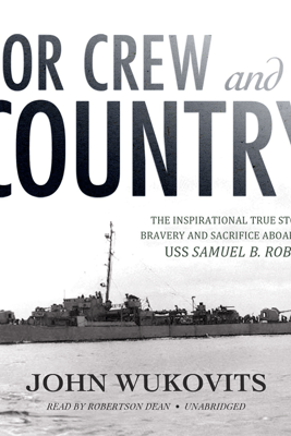 For Crew and Country: The Inspirational True Story of Bravery and Sacrifice Aboard the Uss Samuel B. Roberts - John Wukovits