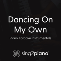 Dancing on My Own (Lower Key of B) in the Style of Calum Scott] [Piano Karaoke Version] Sing2Piano