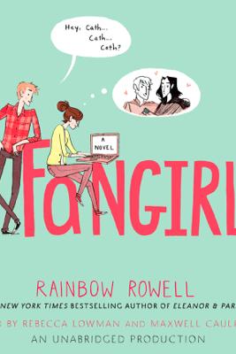 Fangirl (Unabridged) - Rainbow Rowell