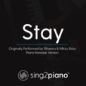 Free Download Sing2Piano Stay (Originally Performed by Rihanna & Mikky Ekko) [Piano Karaoke Version] Mp3