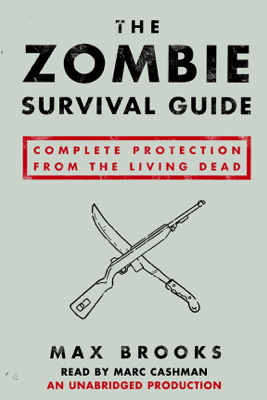 The Zombie Survival Guide: Complete Protection from the Living Dead (Unabridged) - Max Brooks