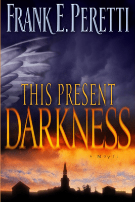 This Present Darkness: A Novel - Frank E. Peretti