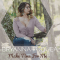 Free Download Bryanna Fuquea Make Time for Me Mp3