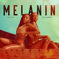 Melanin (feat. Patoranking) Sauti Sol MP3