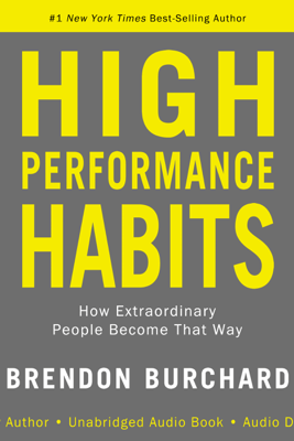 High Performance Habits: How Extraordinary People Become That Way (Unabridged) - Brendon Burchard
