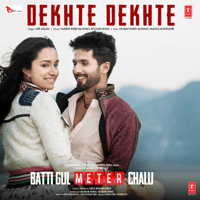 Dekhte Dekhte (From