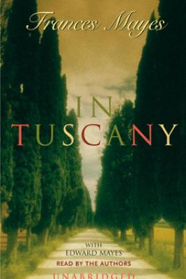 In Tuscany (Unabridged) - Frances Mayes & Edward Mayes