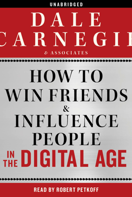 How to Win Friends and Influence People in the Digital Age (Unabridged) - Dale Carnegie & Associates