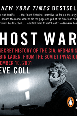 Ghost Wars: The Secret History of the CIA, Afghanistan, and bin Laden, from the Soviet Invas ion to September 10, 2001 (Unabridged) - Steve Coll
