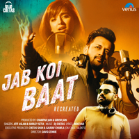 Jab Koi Baat - Recreated Atif Aslam, Shirley Setia & DJ Chetas