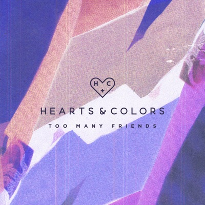 Too Many Friends - Hearts & Colors mp3 download