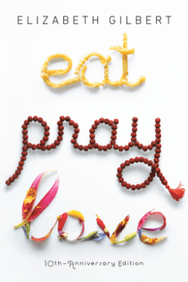 Eat, Pray, Love: One Woman's Search for Everything Across Italy, India and Indonesia (Unabridged) - Elizabeth Gilbert