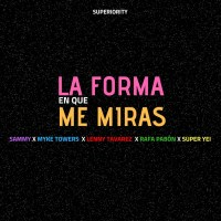 Super Yei – La Forma en Que Me Miras (feat. Sammy, Myke Towers, Lenny Tavárez & Rafa Pabön) – Single [iTunes Plus M4A] (2018)