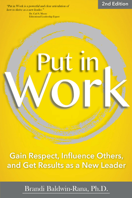 Put In Work: Gain Respect, Influence Others, and Get Results as a New Leader (Unabridged) - Dr. Brandi Baldwin-Rana