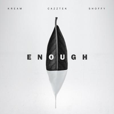 Enough - KREAM & Cazztek Feat. Shoffy mp3 download