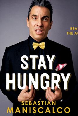 Stay Hungry (Unabridged) - Sebastian Maniscalco