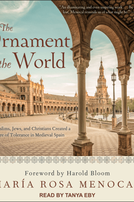 The Ornament of the World: How Muslims, Jews, and Christians Created a Culture of Tolerance in Medieval Spain - Maria Rosa Menocal