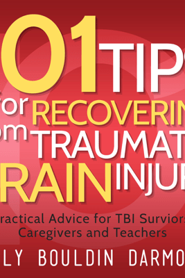 101 Tips for Recovering from Traumatic Brain Injury: Practical Advice for TBI Survivors, Caregivers, and Teachers (Unabridged) - Kelly Bouldin Darmofal