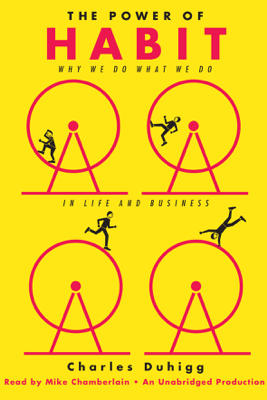 The Power of Habit: Why We Do What We Do in Life and Business (Unabridged) - Charles Duhigg