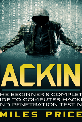 Hacking: The Beginner's Complete Guide to Computer Hacking and Penetration Testing (Unabridged) - Miles Price