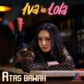 Free Download Iva Lola Atas Bawah Mp3