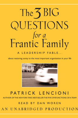 The Three Big Questions for a Frantic Family: A Leadership Fable...About Restoring Sanity To The Most Important Organization In Your Life (Unabridged) - Patrick Lencioni